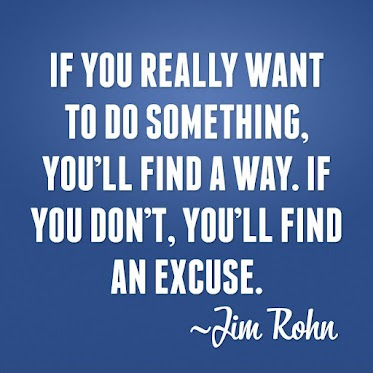 if-you-really-want-to-do-something-youll-find-a-way-if-you-dont-youll-find-an-excuse-jim-rohn-quotes.jpg