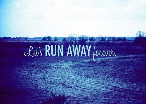 lets run away forever